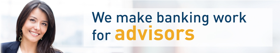 We make banking work for advisors